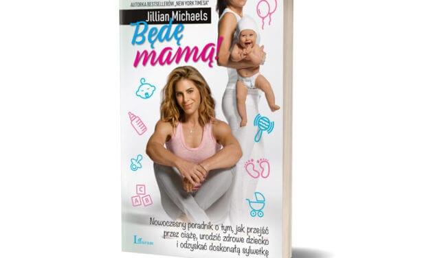 Będę mamą! Nowoczesny poradnik dla każdej przyszłej mamy
