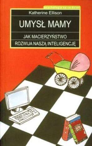 """""""Umysł mamy. Jak macierzyństwo rozwija naszą inteligencję"""""""