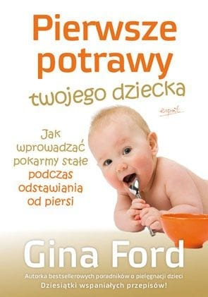 Pierwsze potrawy twojego dziecka. Jak wprowadzać pokarmy stałe przy odstawianiu od piersi