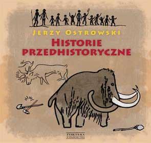 """Recenzja książki """"Historie przedhistoryczne"""" Jerzego Ostrowskiego"""